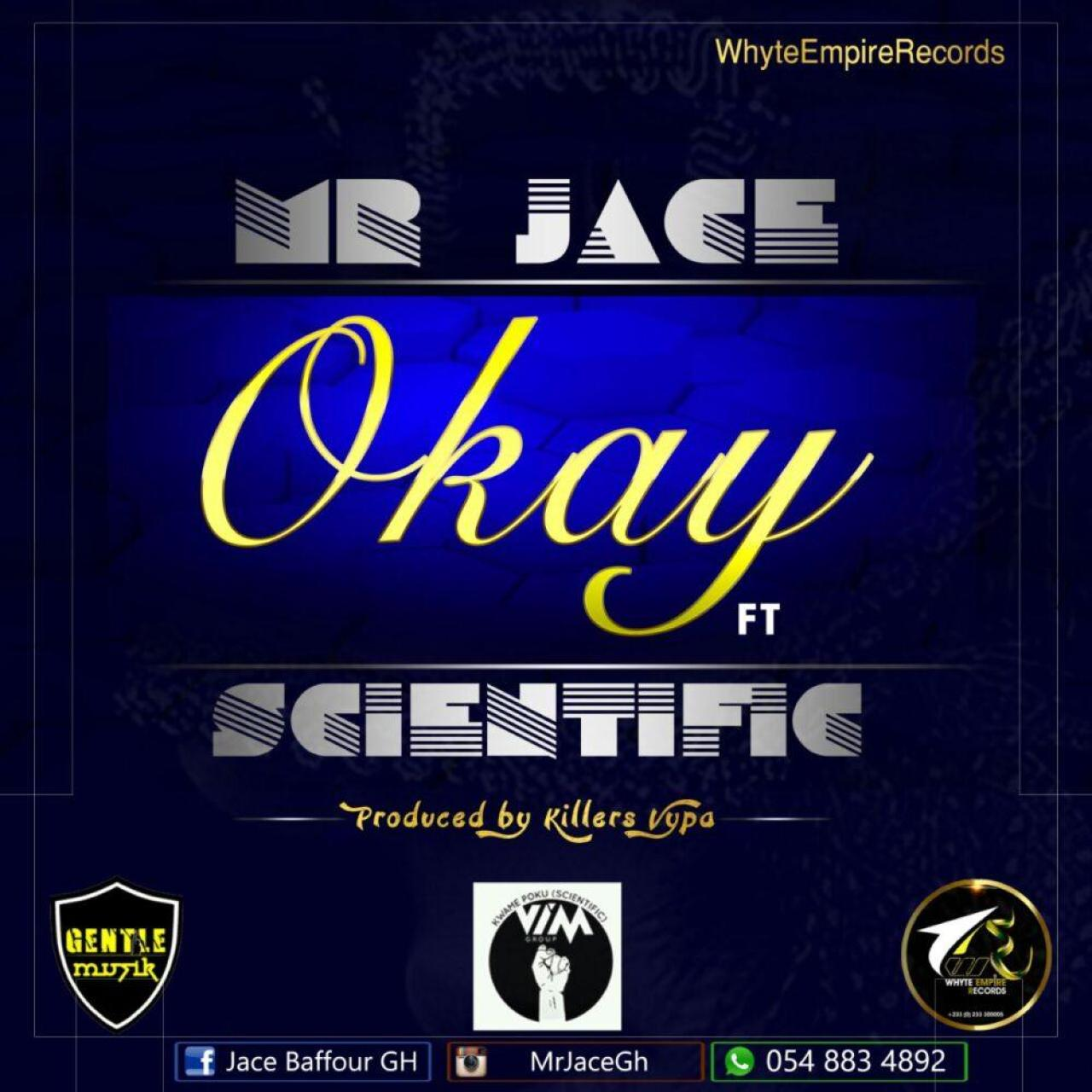 Mr Jace -OKAY ft Kwame Poku Scientific (prodby Killers Vypa )