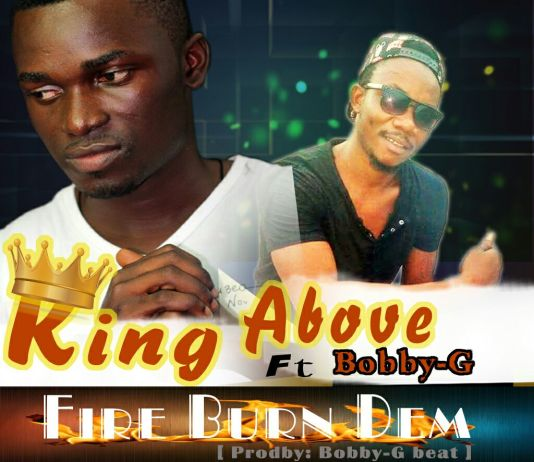 King Above - FIRE BURN DEM ft Bobby G(prodby Bobby G)
