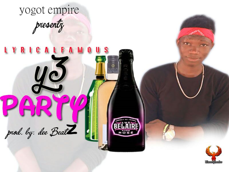 LYRICAL FAMOUS – Y3 PARTY (PROD BY DEE BEATZ)