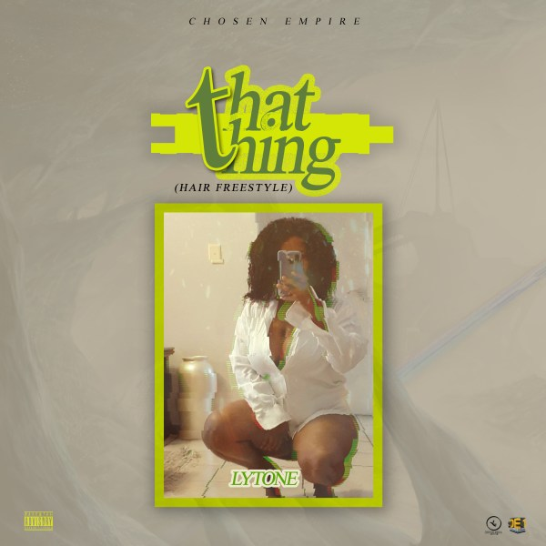 Lytone – That Thing (The Hair) Freestyle