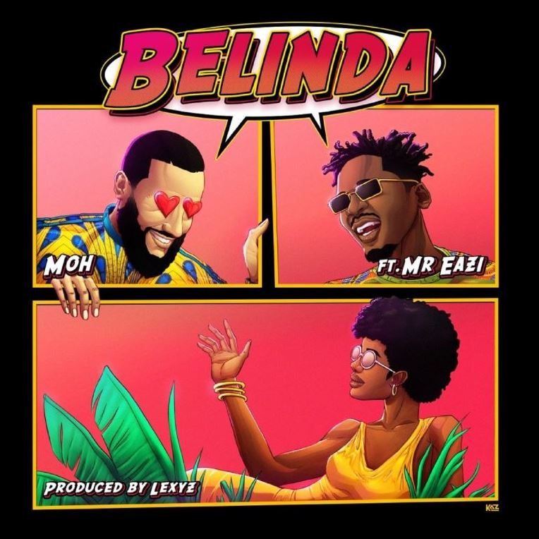 Moh – Belinda ft. Mr Eazi (Prod. by Lexyz)
