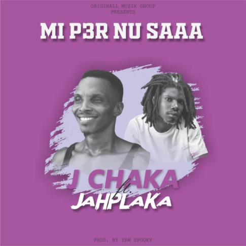 J Chaka – Mi P3r Nu Saa ft. JahPlaka (Prod by Yaw Spooky)