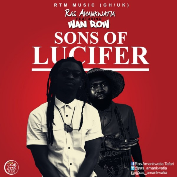 Ras Amankwatia ft. Wan Row – Sons Of Lucifer (Prod by Ogeebeatz)(Mixed by No Joke)