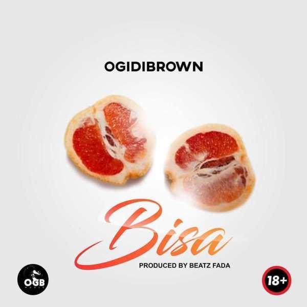 Ogidi Brown – Bisa (Prod By Beatz Fada)
