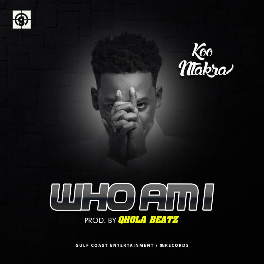 Koo Ntakra – Who Am I (Prod By Qhola Beatz )