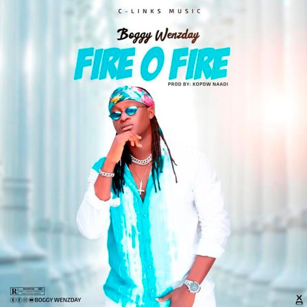 Boggy Wenzday – Fire O Fire (Prod by Kopow Naadi)