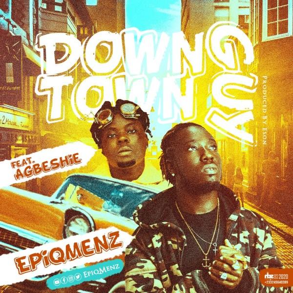 EpiqMenz – DownTown Guy feat. Agbeshie (Prod By Eson)