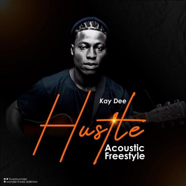 Kay Dee – Hustle Acoustic Freestyle (Prod By DE Aphection Sound)