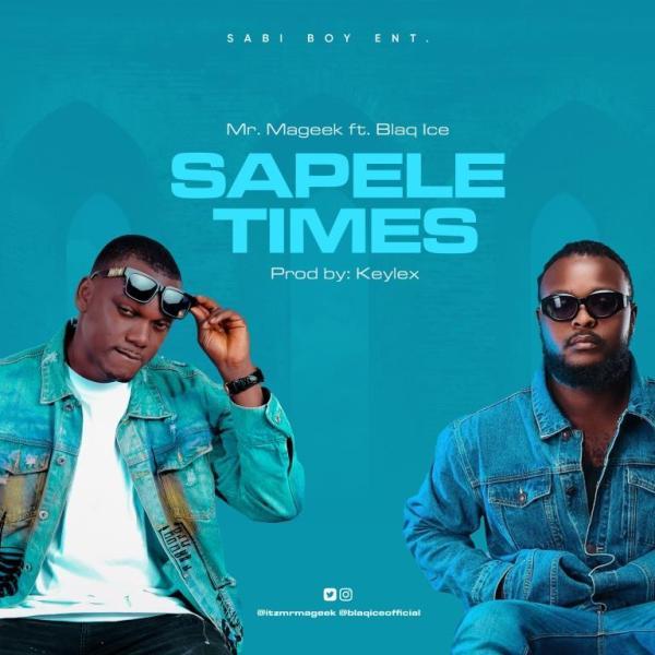 Mr. Mageek – Sapele Times ft. Blaq Ice (Prod. by Keylex)