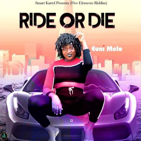 Euni Melo – Ride Or Die (Five Elements Riddim)