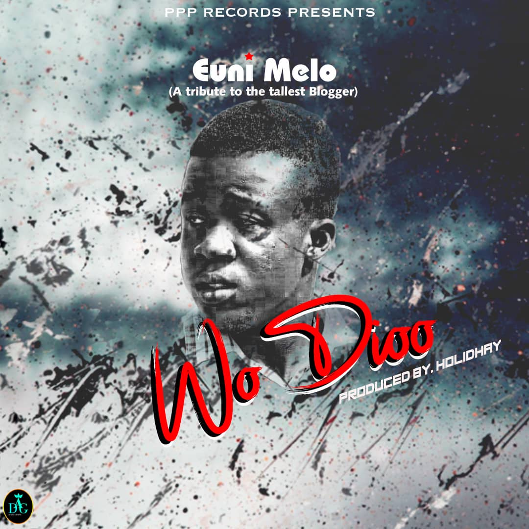 Euni Melo – Wo Dioo (Prod by Holidhay)(A Tribute To The Tallest Blogger)