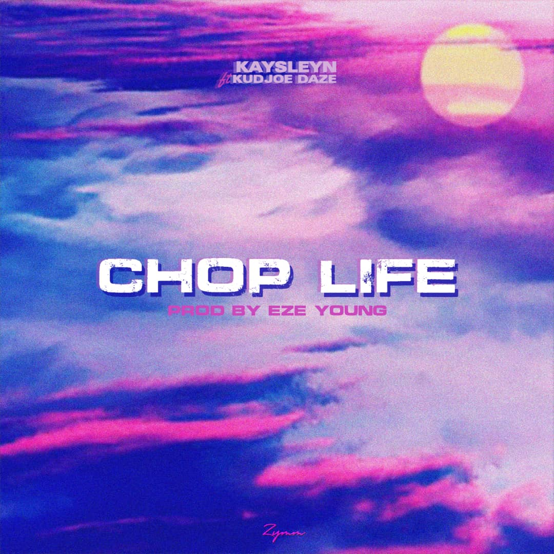 Kaysleyn ft Kudjoe Daze – Chop Life (Prod by Eze Young)
