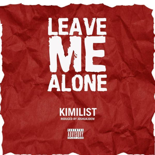 Kimilist – Leave Me Alone (Prod by Joshua3dem)