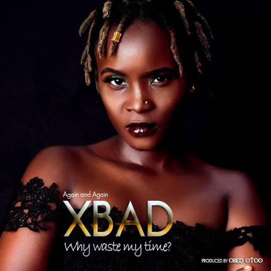 Xbad – Why Waste My Time (Prod by Obed Otoo)