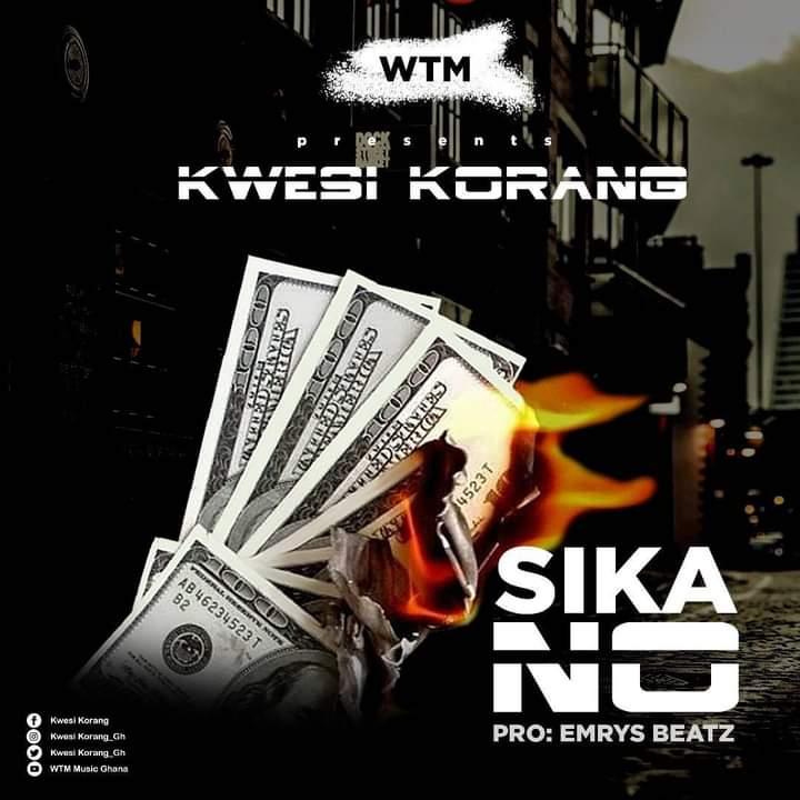 Kwesi Korang – Sika No (Prod. By Emrys Beatz)