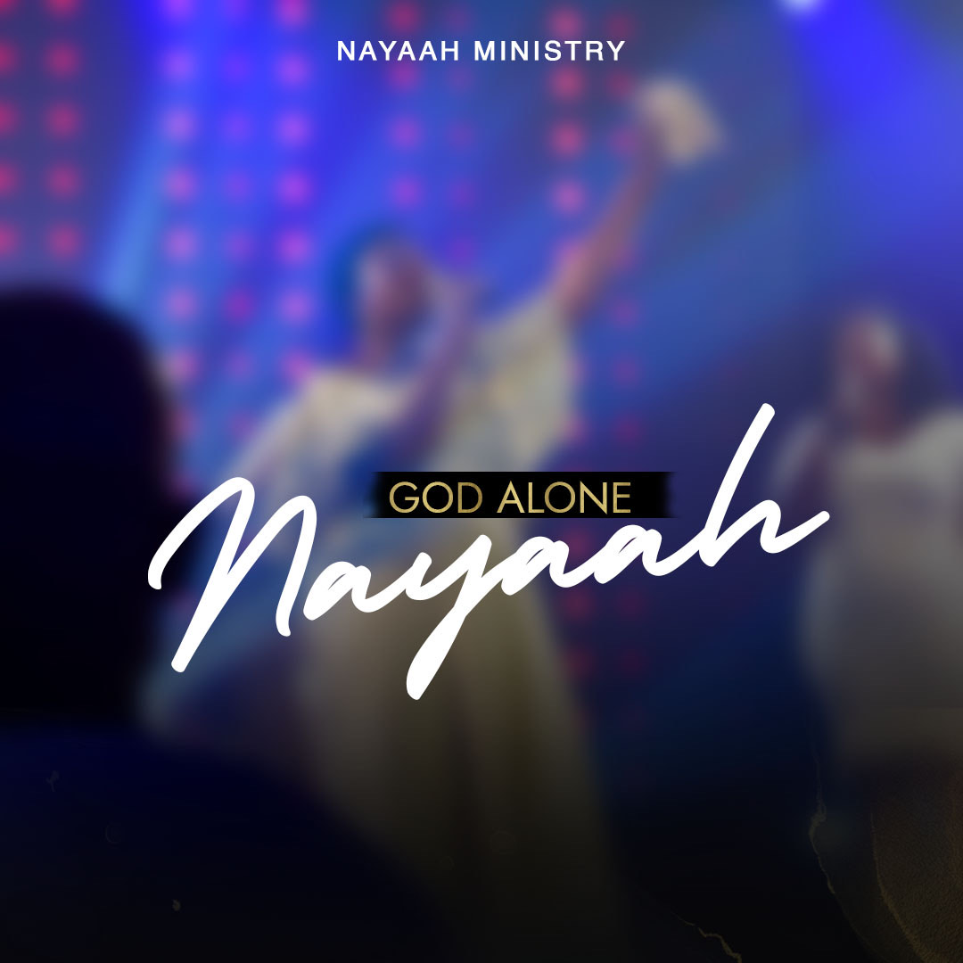 Nayaah – God Alone