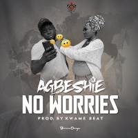 Agbeshie - No Worries (Prod by Kwame Beatz)