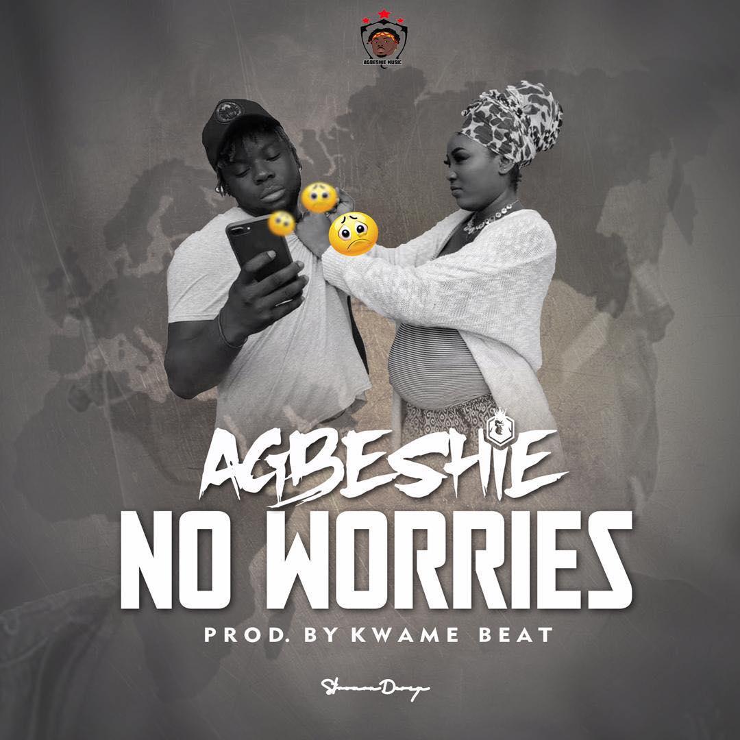 Agbeshie – No Worries (Prod by Kwame Beatz)