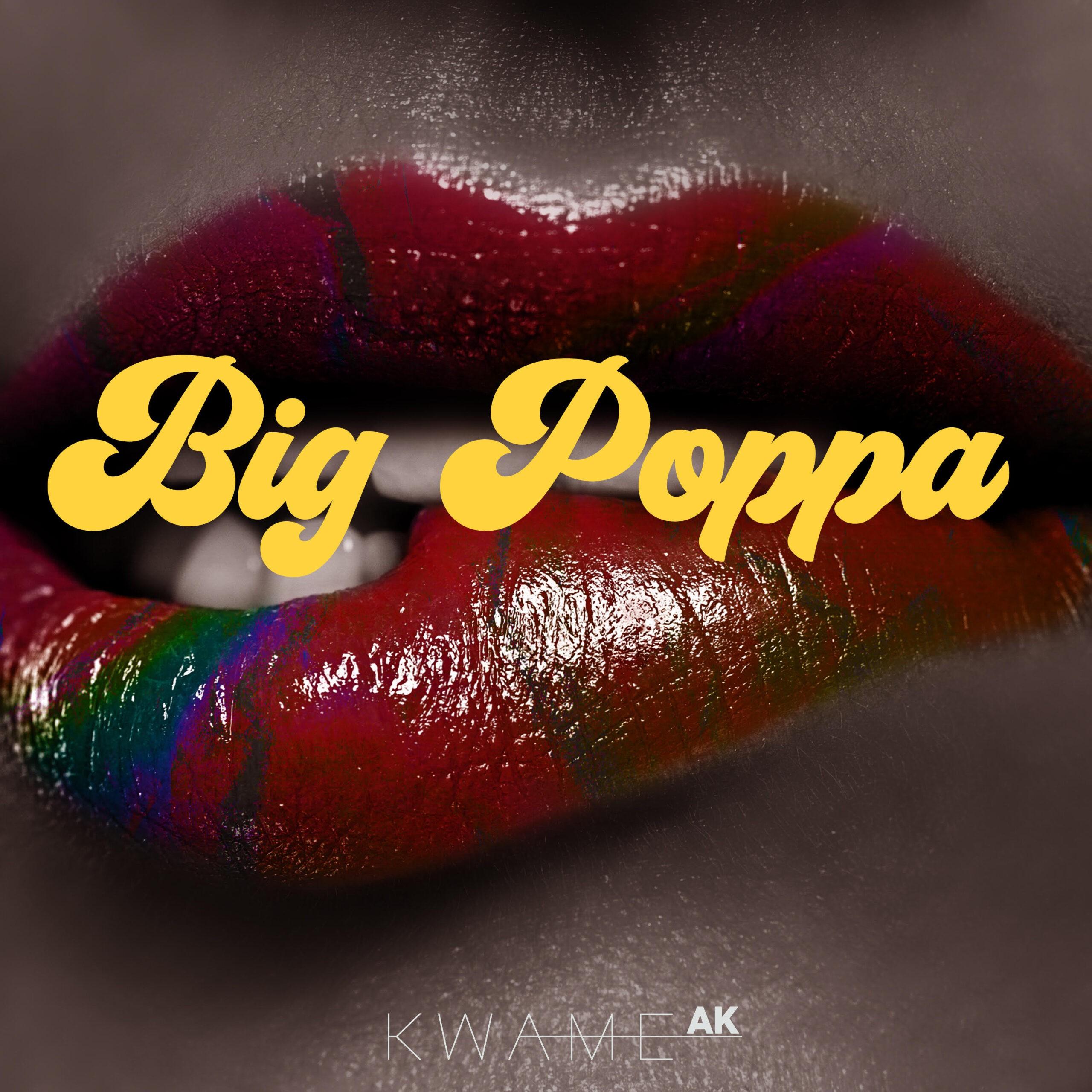 Kwame AK – Big Poppa (Prod. By Mikemillz)