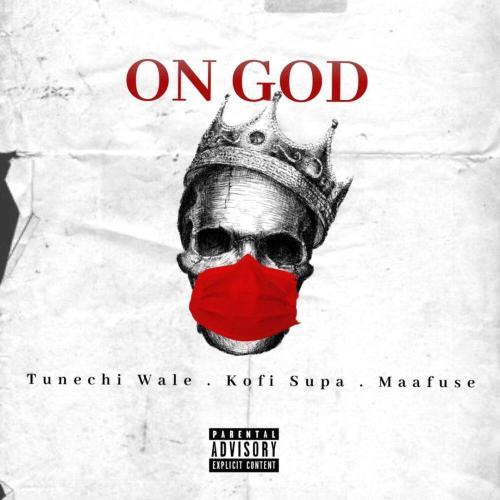 Tunechi Wale – On God (Feat. Kofi Supa & Maafuse)