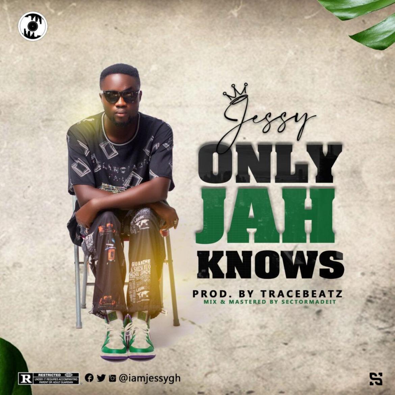 Jessy – Only Jah Knows (Prod. by Tracebeatz)