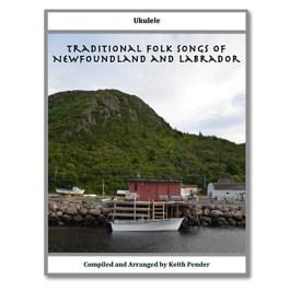 Traditional Folk Songs of Newfoundland and Labrador - Ukulele
