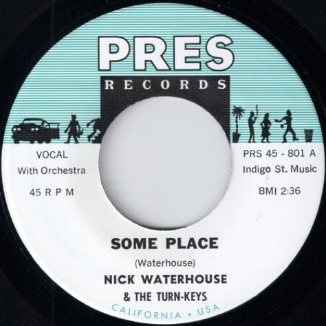 Nick Waterhouse & The Turn-Keys - Some Place (Limited 45, Pres Records) 2010