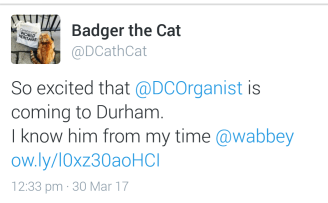 Twitter @DCathCat so excited that DCOrganist is coming to Durham. I know him from my time @wabbey