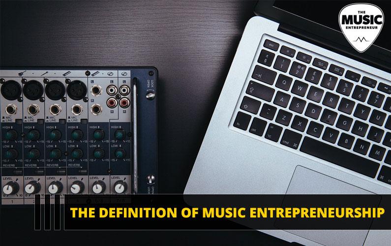 The Definition of Music Entrepreneurship