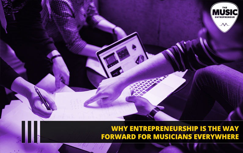 Why Entrepreneurship is the Way Forward for Musicians Everywhere