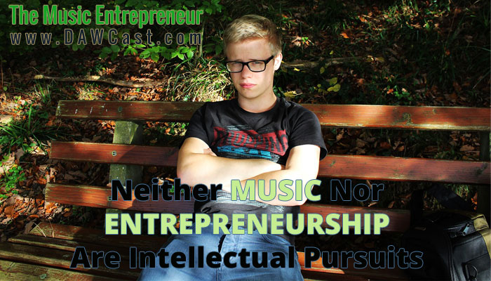 Neither Music Nor Entrepreneurship Are Intellectual Pursuits