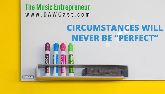 """Circumstances Will Never Be """"Perfect"""""""