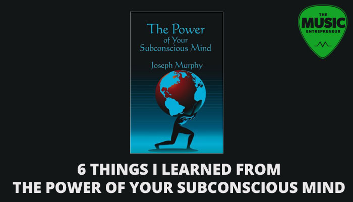 6 Things I Learned From The Power of Your Subconscious Mind by Joseph Murphy