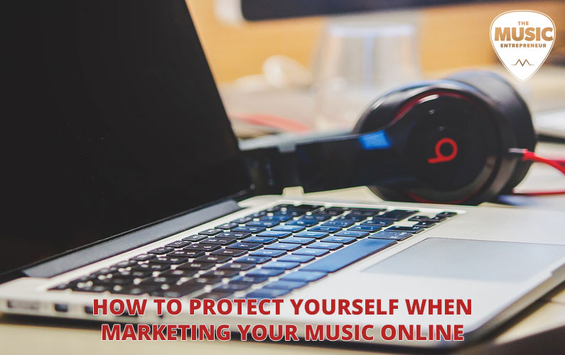 Music Marketing Monday: How To Protect Yourself When Marketing Your Music Online