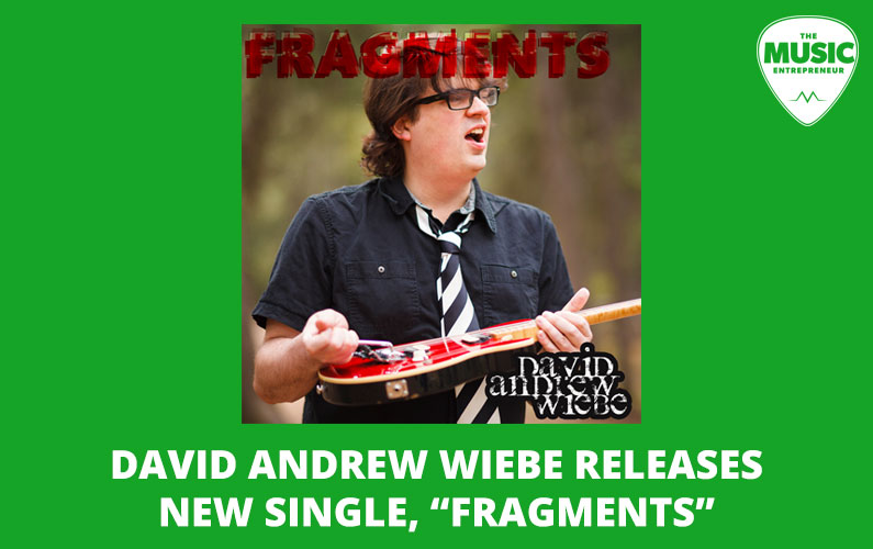 """David Andrew Wiebe Releases New Single, """"Fragments"""""""