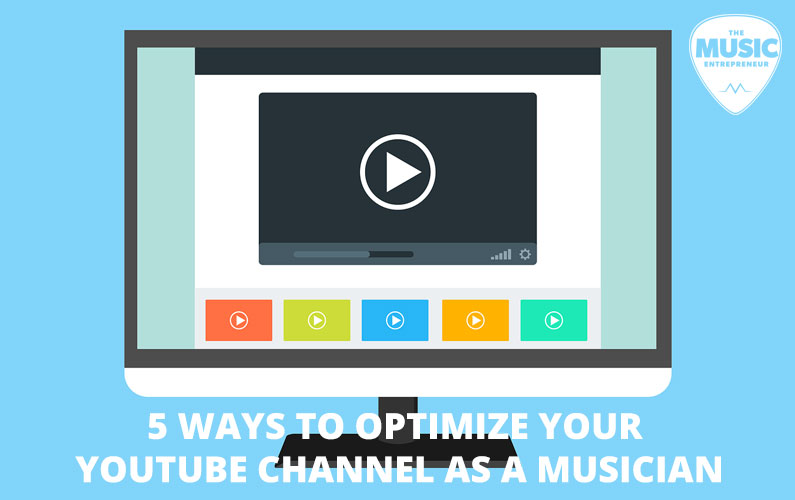 5 Ways to Optimize Your YouTube Channel as a Musician: The Advanced Guide