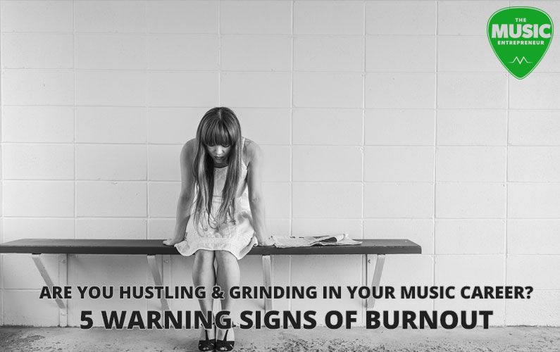 Are You Hustling & Grinding in Your Music Career? 5 Warning Signs of Burnout