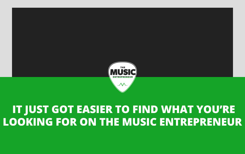 It Just Got Easier To Find What You're Looking For On The Music Entrepreneur – Here's How