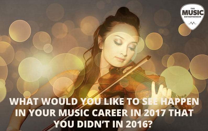 What Would You Like To See Happen In Your Music Career In 2017 That You Didn't In 2016?