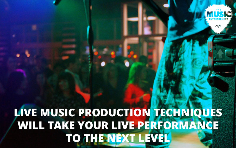 Live Music Production Techniques Will Take Your Live Performance to the Next Level