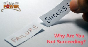 038 – Why Are You Not Succeeding?