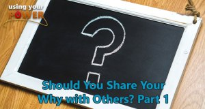 053 – Should You Share Your Why with Others? Part 1