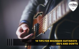 10 Tips for Beginner Guitarists – Do's & Don'ts