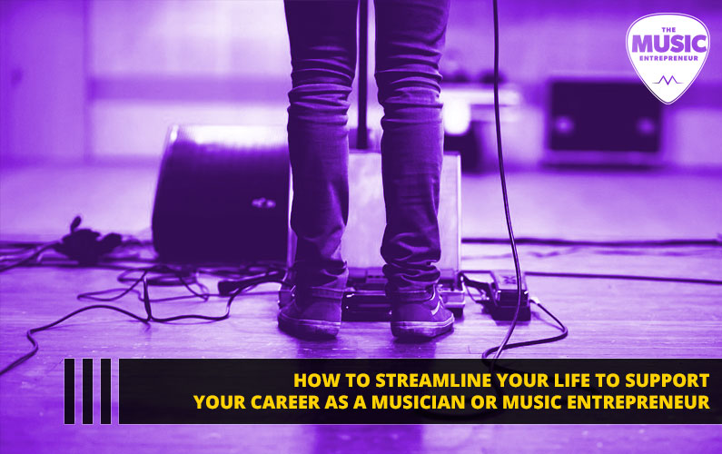 065 – How to Streamline Your Life to Support Your Career as a Musician or Music Entrepreneur