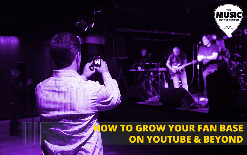 How to Grow Your Fan Base on YouTube & Beyond