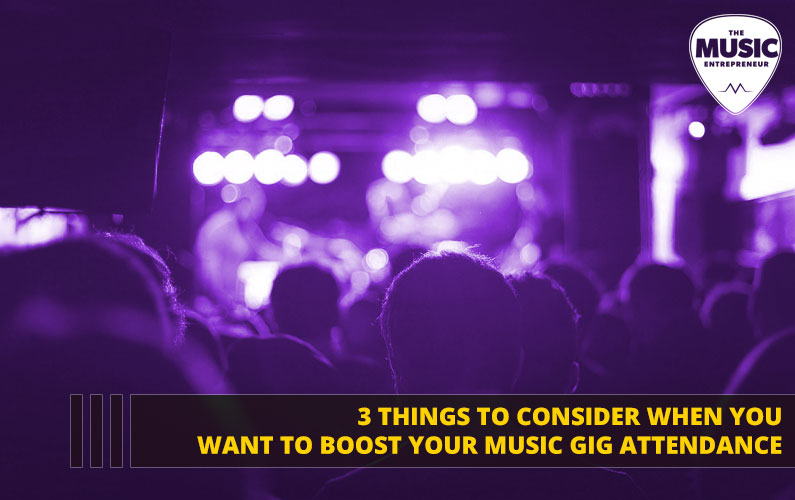 3 Things To Consider When You Want To Boost Your Music Gig Attendance