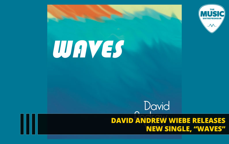 "David Andrew Wiebe Releases New Single, ""Waves"""