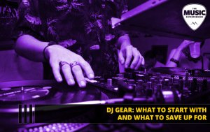 DJ Gear: What to Start with and What to Save Up For