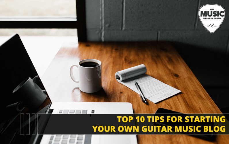 Top 10 Tips for Starting Your Own Guitar Music Blog