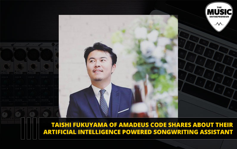 Taishi Fukuyama of Amadeus Code Shares About Their Artificial Intelligence Powered Songwriting Assistant